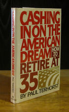 CASHING IN ON THE AMERICAN DREAM How to Retire @ 35 Paul Terhorst RARE HC/DJ 1st