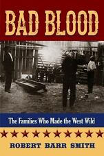 Bad Blood : The Families Who Made the West Wild by Robert Barr Smith (2014,...