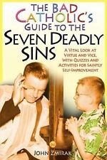 The Bad Catholic's Guide to the Seven Deadly Sins: A Vital Look at Virtue and Vi