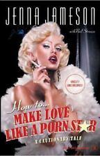 How to Make Love Like a Porn Star : A Cautionary Tale by Jenna Jameson and...