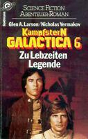 Kampfstern Galactica 6. Zu Lebzeiten Legende. - Glen A. Larson/Nicholas Yermakow