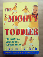 THE MIGHTY TODDLER - ROBIN BARKER - PARENTING SKILLS TO THE TODDLER YEARS.