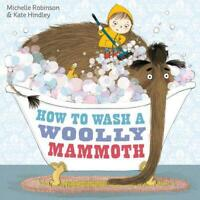 How to Wash a Woolly Mammoth by Robinson, Michelle, NEW Book, FREE & Fast Delive