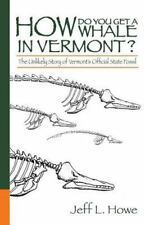How Do You Get a Whale in Vermont?: The Unlikely Story of Vermont's State Fossil