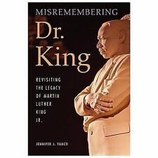 Misremembering Dr. King : Revisiting the Legacy of Martin Luther King Jr by...