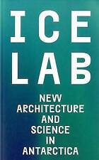 Ice Lab: New Architecture and Science in Antarctica, Ross, Sandra, Very Good