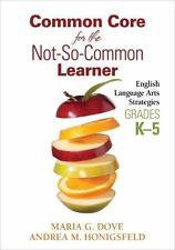 Common Core for the Not-So-Common Learner, Grades K-5 : English Language Arts