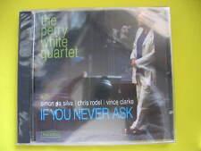 THE PERRY WHITE QUARTET-IF YOU NEVER ASK.CD ALBUM.UK CONTEMPORARY JAZZ.BRAND NEW