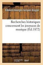 Recherches Historiques Concernant les Journaux de Musique by Gregoir-E-G-J...