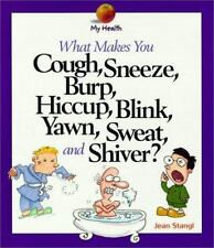What Makes You Cough, Sneeze, Burp, Hiccup, Blink, Yawn, Sweat, and Shiver? My