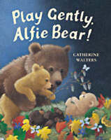 Play Gently, Alfie Bear!, Walters, Catherine, Very Good Book