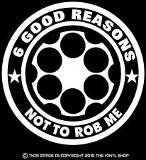 """6 Good Reasons Not To Rob Me"" Conceal Carry Pistol warning decal,.40,.45,9mm"