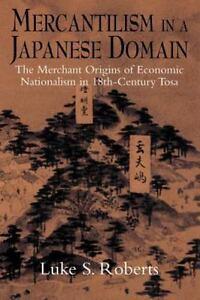 Mercantilism in a Japanese Domain: The Merchant Origins of Economic Nationali...