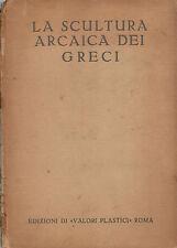 La scultura arcaica dei Greci- AA.VV. Valori Plastici, Roma - illustrato- ST251