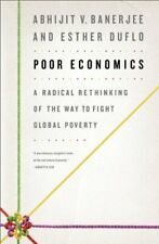 Poor Economics  A Radical Rethinking of the Way to Fight Global Pover