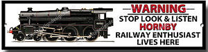 WARNING STOP LOOK & LISTEN HORNBY RAILWAY ENTHUSIAST LIVES HERE METAL SIGN.