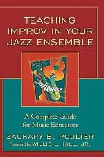 Teaching Improv In Your Jazz Ensemble: A Complete Guide For Music Educators: ...