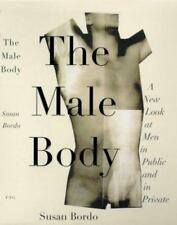 The Male Body: A New Look at Men in Public and Private by Bordo, Susan