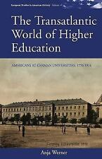 The Transatlantic World Of Higher Education: Americans At German Universities...