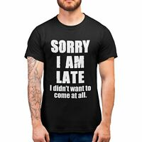 Sorry Im Late I Didnt Want To Come Mens Funny T Shirt Graphic tshirts Joke shirt