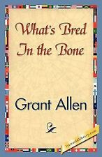 What's Bred in the Bone by Grant Allen (2007, Paperback)