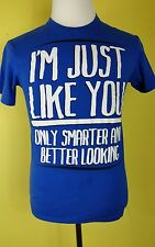 """I'm just like you except smarter and better looking"" t shirt Small"