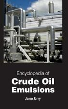 Encyclopedia of Crude Oil Emulsions (2015, Hardcover)