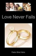 Love Never Fails : How to Fill Your Marriage with an Abundance of Love, Sex,...