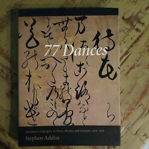 77 DANCES: JAPANESE CALLIGRAPHY BY POETS, MONKS, AND By Stephen Addiss **Mint**