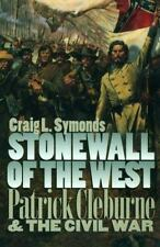 Stonewall of the West : Patrick Cleburne and the Civil War by Craig L....