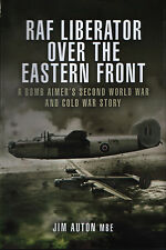 RAF Liberator over the Eastern Front - A Bomb Aimer's WW2 and Cold War Story
