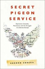 Secret Pigeon Service: Operation Columba, Resistance and the Struggle to Liber,