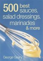 (Good)-500 Best Sauces, Salad Dressings, Marinades and More (Paperback)-Geary, G