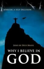 Why I Believe in God : Atheism: a Self-Delusion by JoãO De Deus Brasil (2012,...