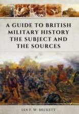 A Guide to British Military History: The Subject and the Sources, , Beckett, Ian