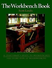 The Workbench Book: A Craftsman's Guide to Workbenches for Every Type of Wood…