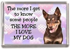 "Kelpie Dog Fridge Magnet ""THE MORE I LOVE MY DOG"" by Starprint"