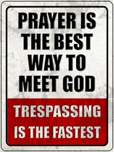 Prayer Is The Best Way To Meet God Trespassing Is The Fastest Novelty Metal Sign