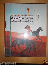 LA PART DU JEU ET DU REVE / OSCAR DOMINGUEZ ET LE SURREALISME 1906-1957 / EXPO