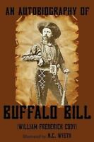 An Autobiography Of Buffalo Bill (illustrated): By William Frederick Buffalo ...