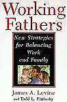 Working Fathers : New Strategies for Balancing Work and Family  First Edition