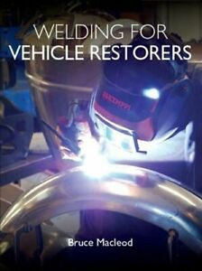 Welding for Vehicle Restorers by Bruce Macleod 9781785006814 | Brand New