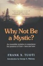 Why Not Be A Mystic?: By Frank X. Tuoti, George A. Maloney