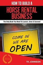 How to Build a Horse Rental Business (Special Edition) : The Only Book You...