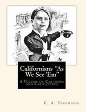 Californians As We See 'Em : A Volume of Cartoons and Caricatures by E. A....