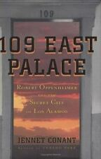 109 East Palace : Robert Oppenheimer and the Secret City of Los Alamos by Jennet