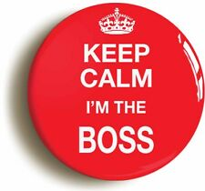 KEEP CALM I'M THE BOSS FUNNY BADGE BUTTON PIN (1inch/25mm diameter) MANAGER