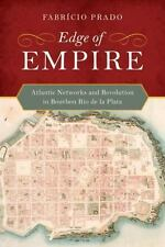 Edge of Empire : Atlantic Networks and Revolution in Bourbon Rio de la Plata...