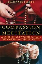 Compassion and Meditation : The Spiritual Dynamic Between Buddhism and.