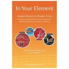 In Your Element : Ancient Wisdom for Modern Times by Michael White and Linn...